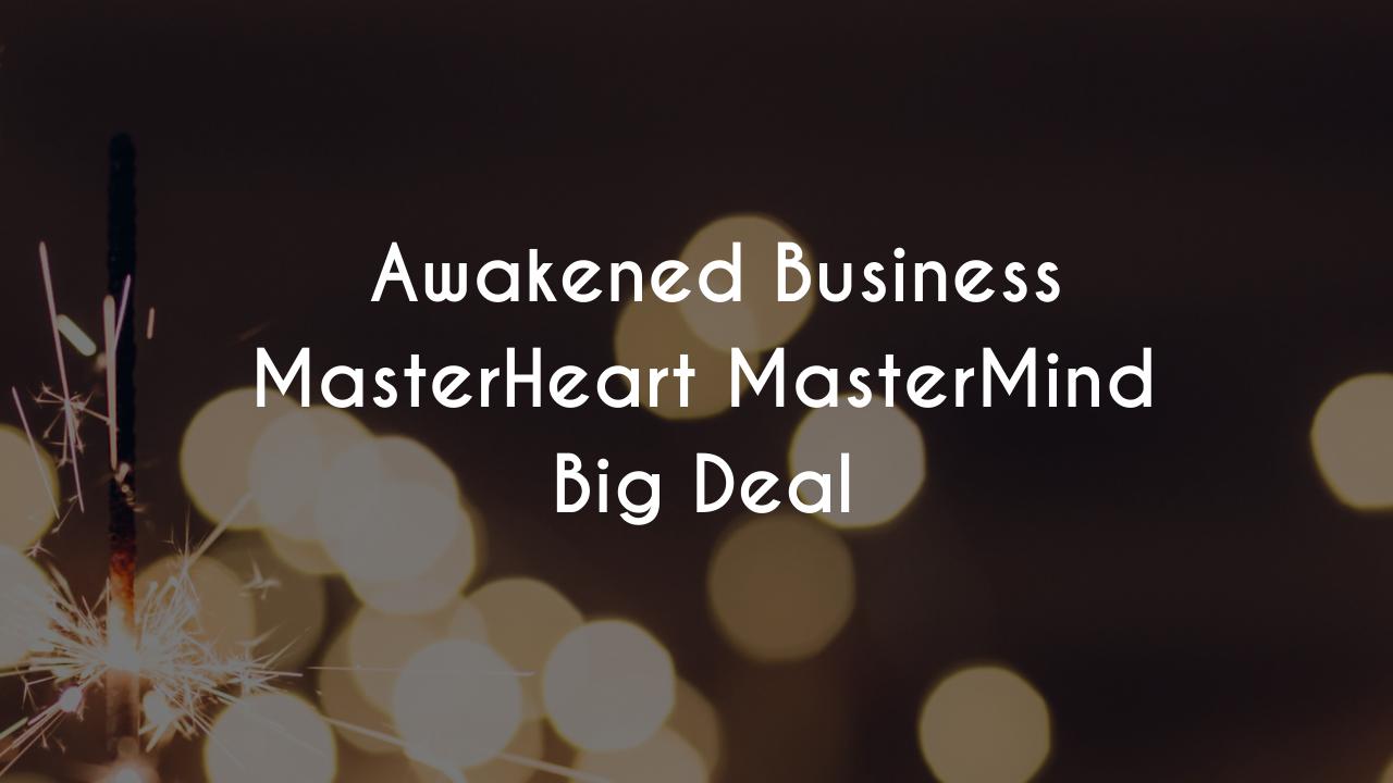 W9cc1zotqks2mc3dqskj copy of awakened business masterheart mastermind kind of a big deal 1