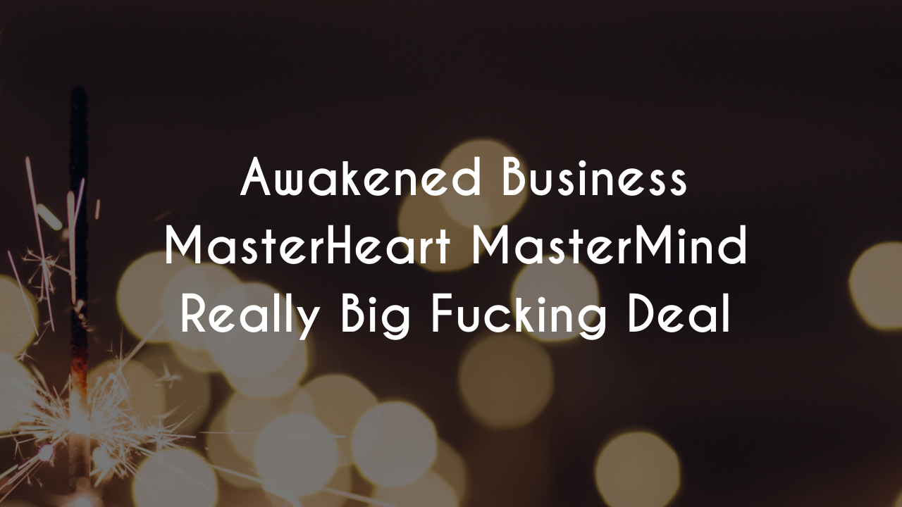 J6vnwjzesh6mrkpa1nhe copy of awakened business masterheart mastermind kind of a big deal 2
