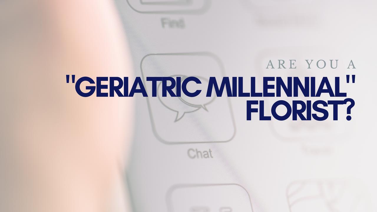 are you a geriatric millennial florist
