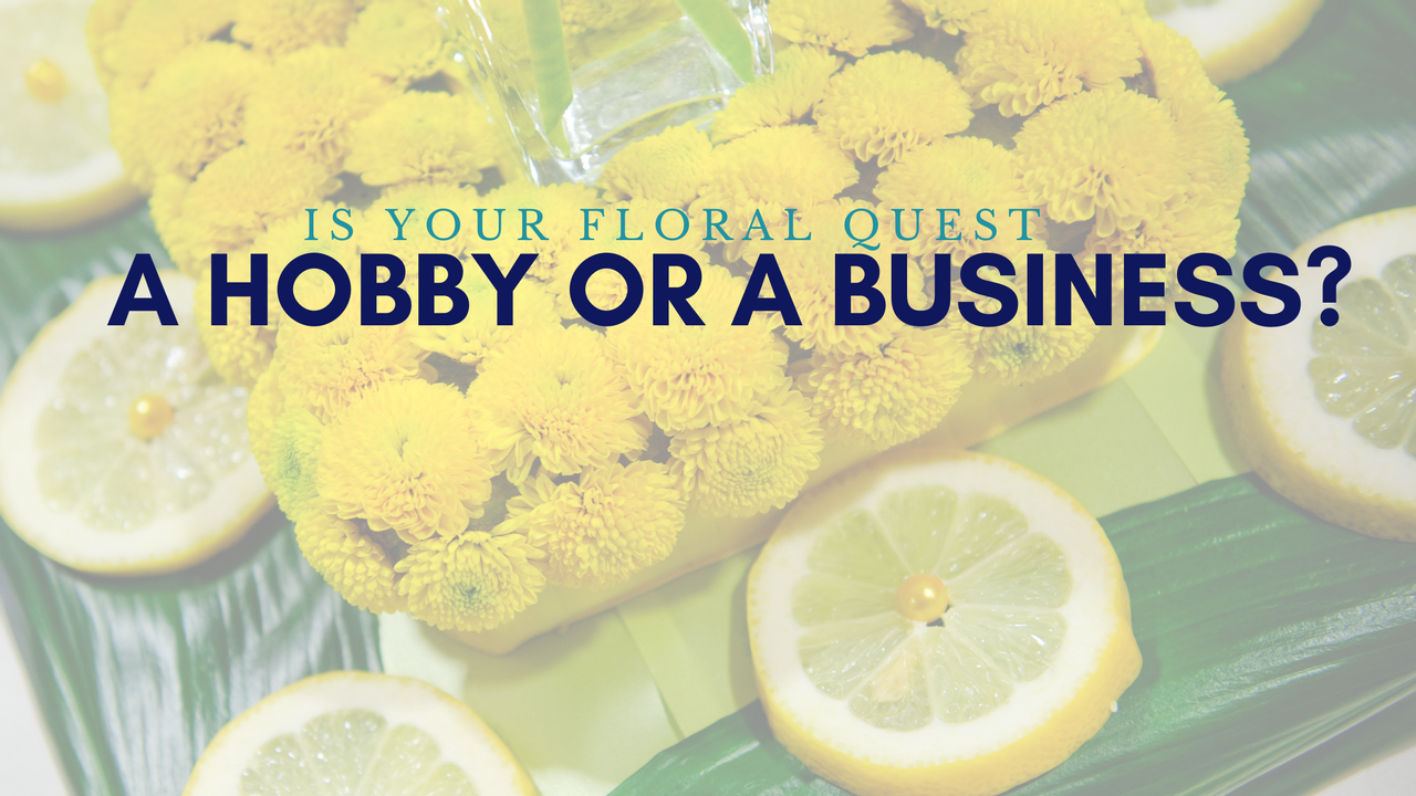 Is your floral quest a hobby or a business?