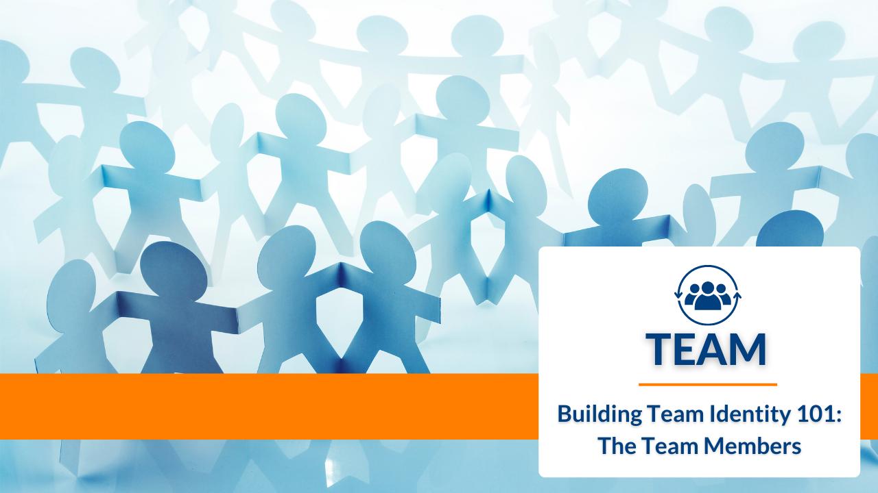 Building Team Identity 101: The Team Members