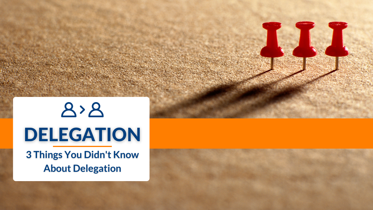 3 Things You Didn't Know About Delegation