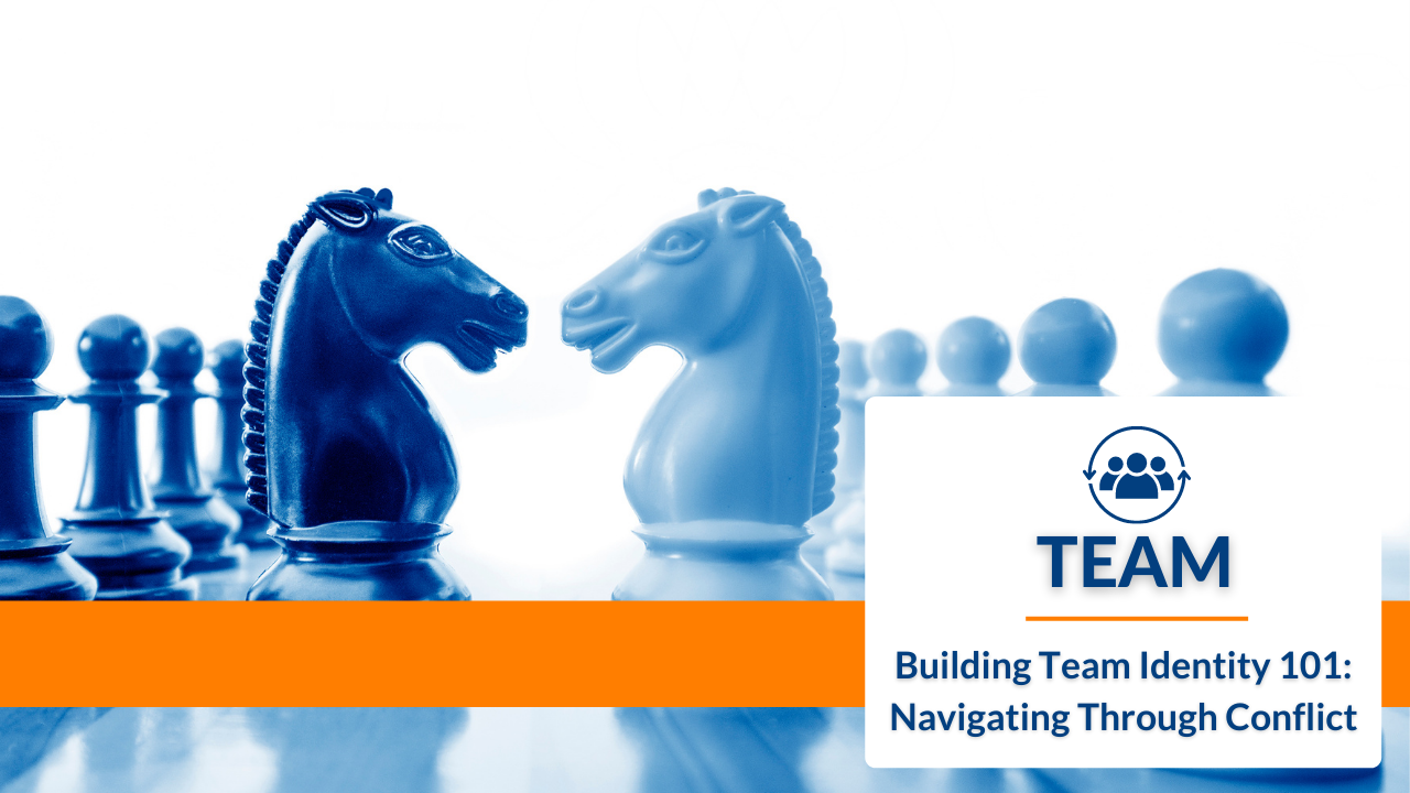 Building Team Identity 101: Navigating Through Conflict