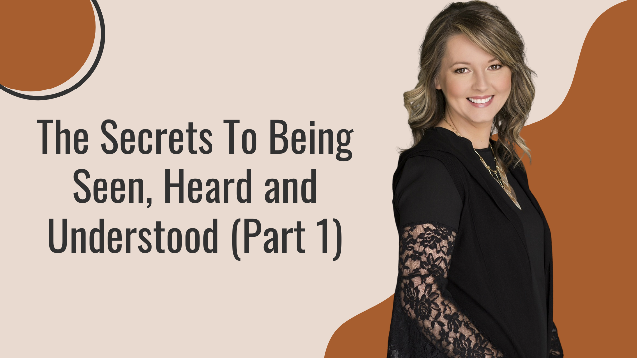 The secrets to being seen, heard, and understood.