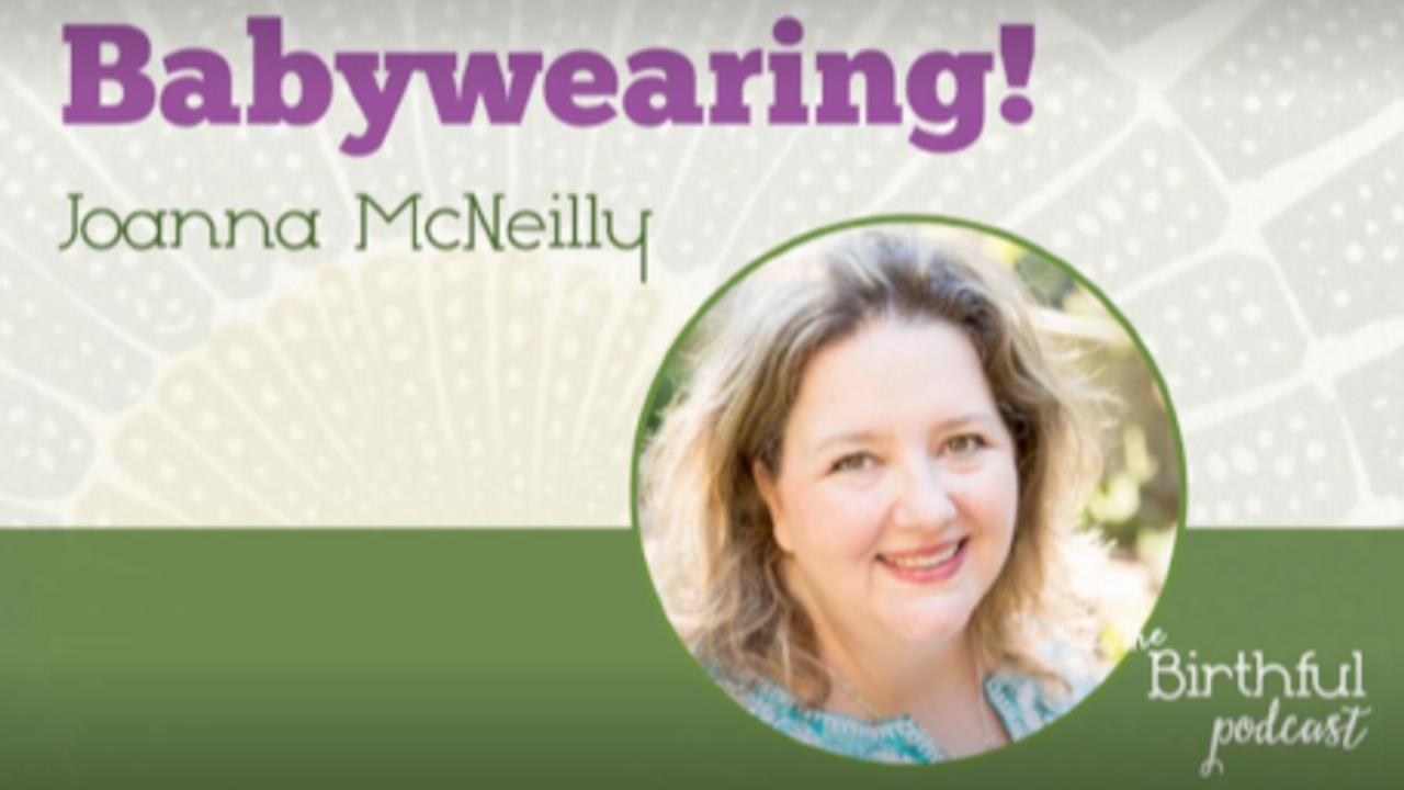 The Birthful Podcast: Babywearing With Joanna
