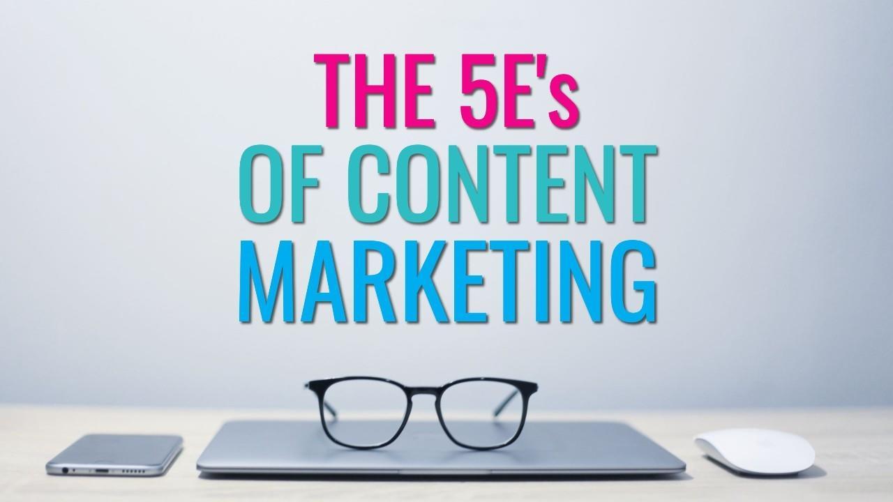 The 5 E's of Content Marketing