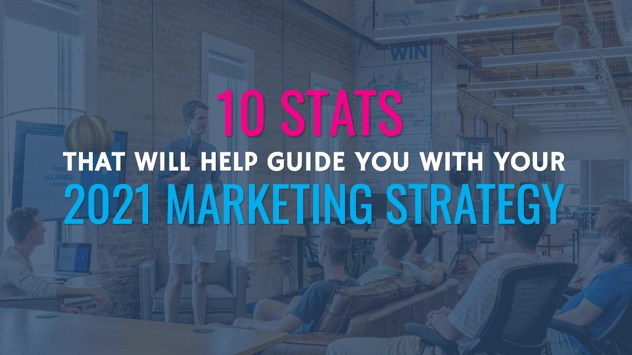 10 stats that will help guide you with your 2021 marketing strategy