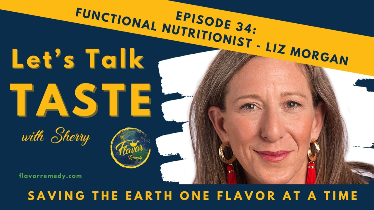 herry Hess, Tedx speaker and founder of The Flavor Remedy, interviews professional functional nutritionist, Liz Morgan. Liz guides her clients on how to become
