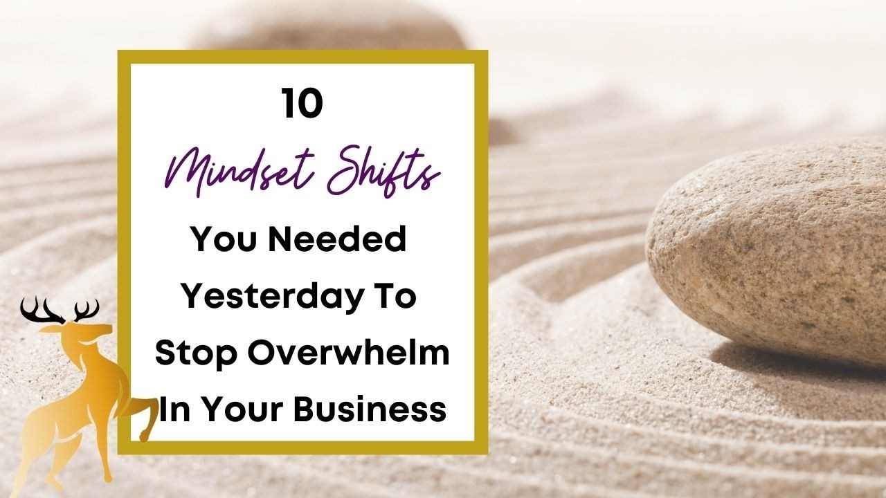 Image of the blog title, 10 Mindset Shifts You Needed Yesterday to Stop Overwhelm in Your Business