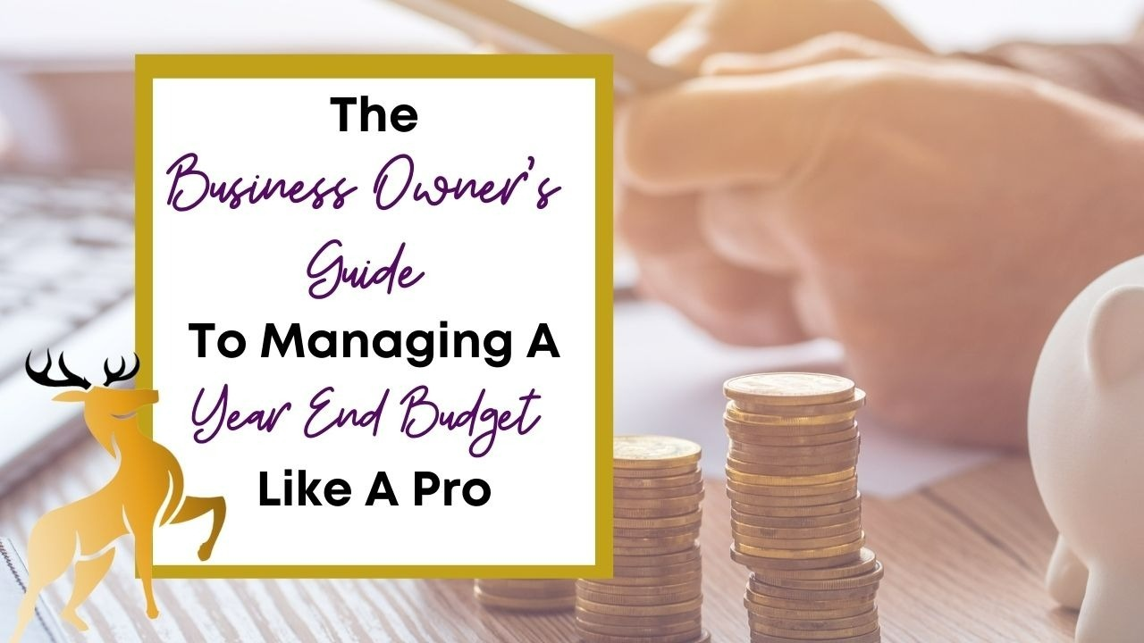 Image of the blog title, The Business Owner's Guide to Managing a Year End Budget Like a Pro