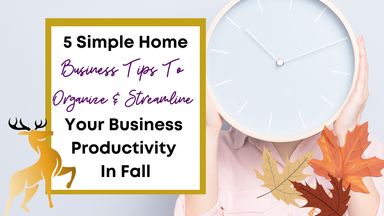Image of the blog title, 5 Simple Home Business Tips to Organize & Streamline your Business Productivity in Fall