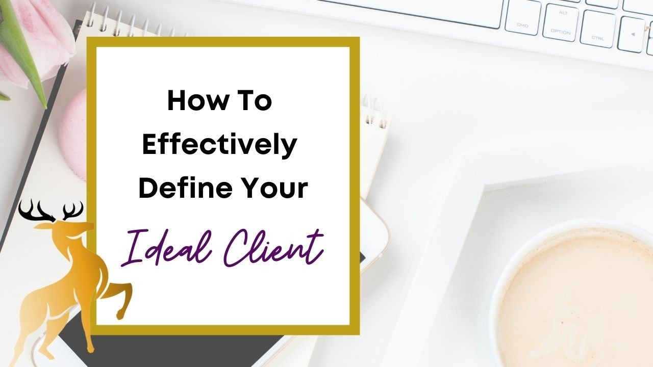 Image of the blog title, How to Effectively Define your Ideal Client
