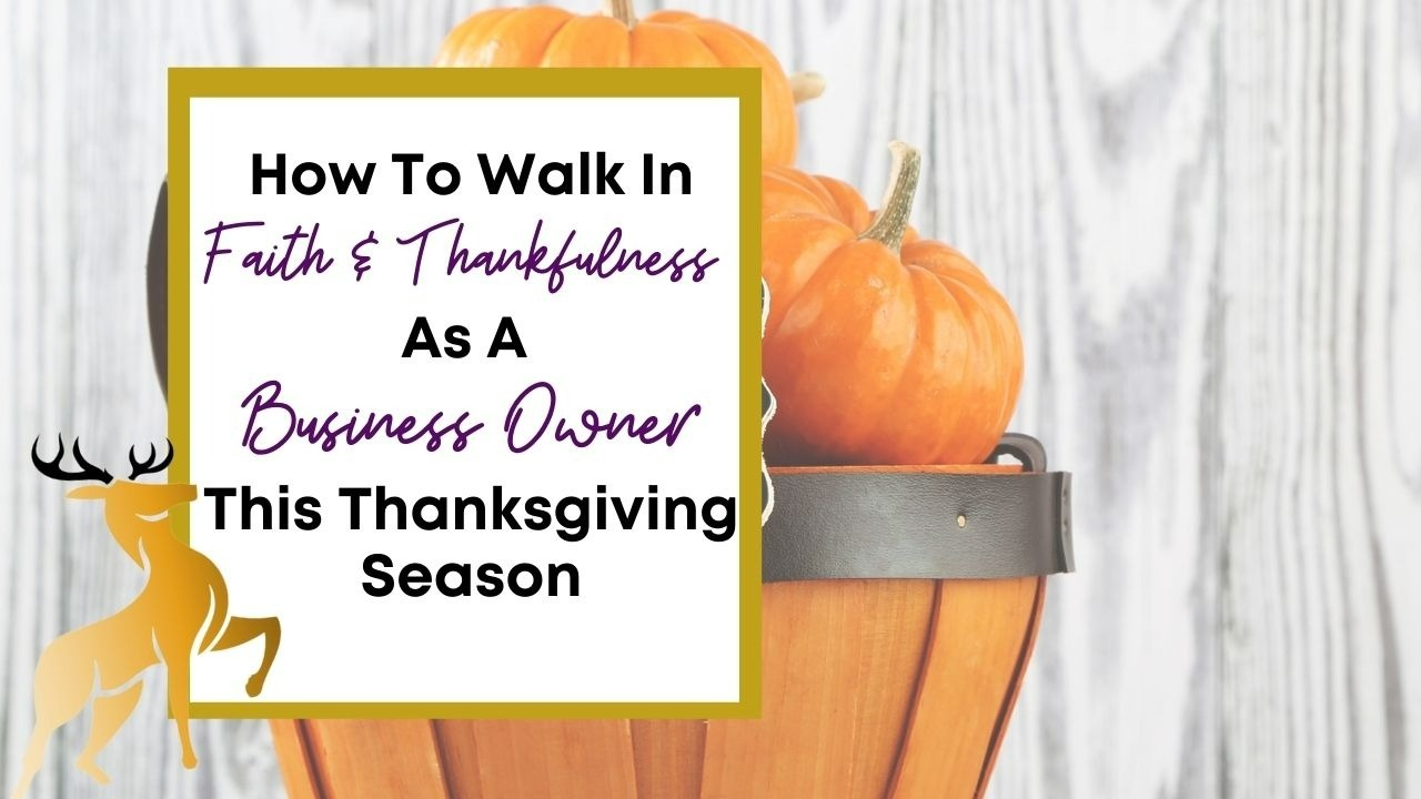 Image of the blog title, How to Walk in Faith and Thankfulness as a Business Owner During the Thanksgiving Season