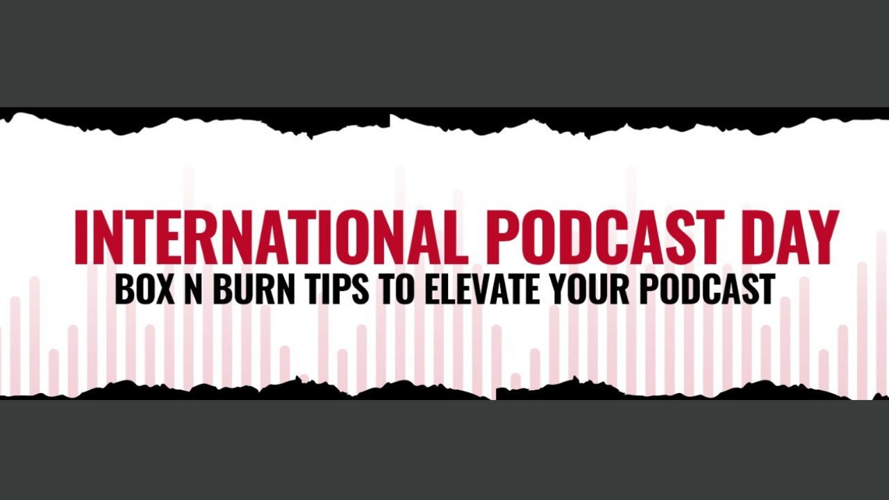 International Podcast Day tips from Box N Burn to take your podcast to the next level