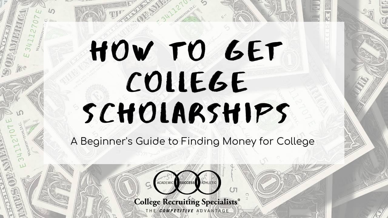 How to Get College Scholarships: A Beginner's Guide