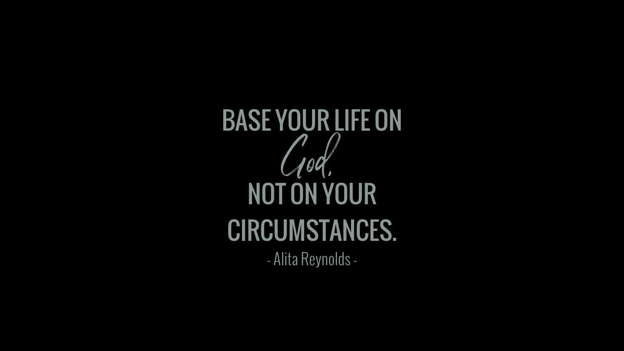 BASE YOUR LIFE ON GOD