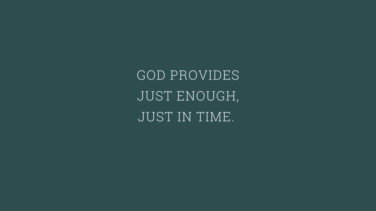 GOD PROVIDES JUST ENOUGH
