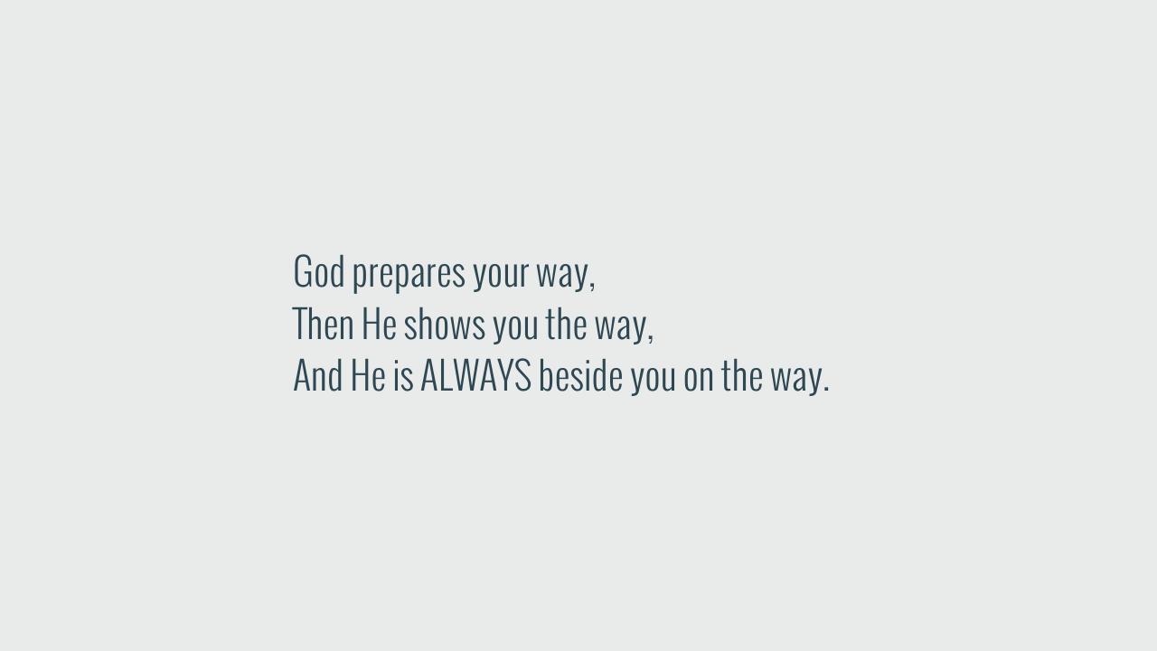 God prepares your way,