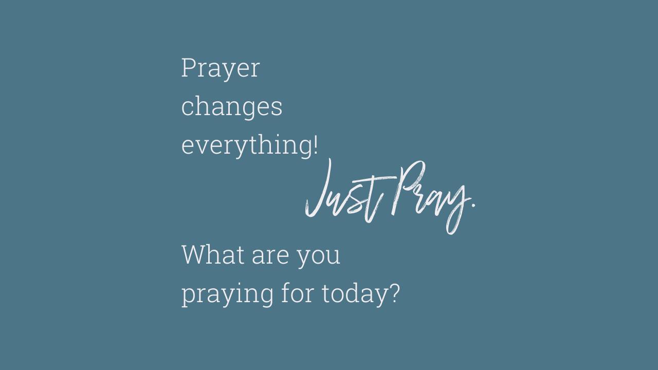 Prayer  changes  everything!
