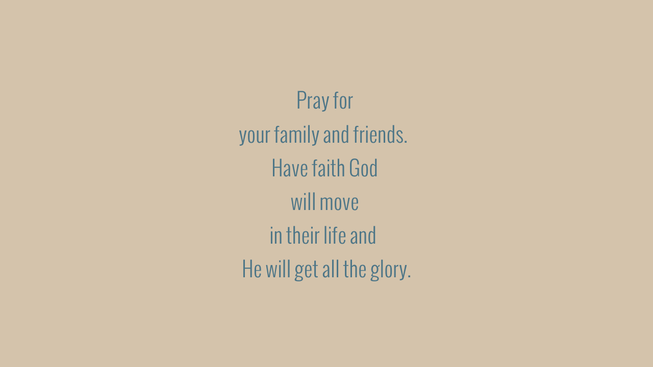Pray for your family and friends