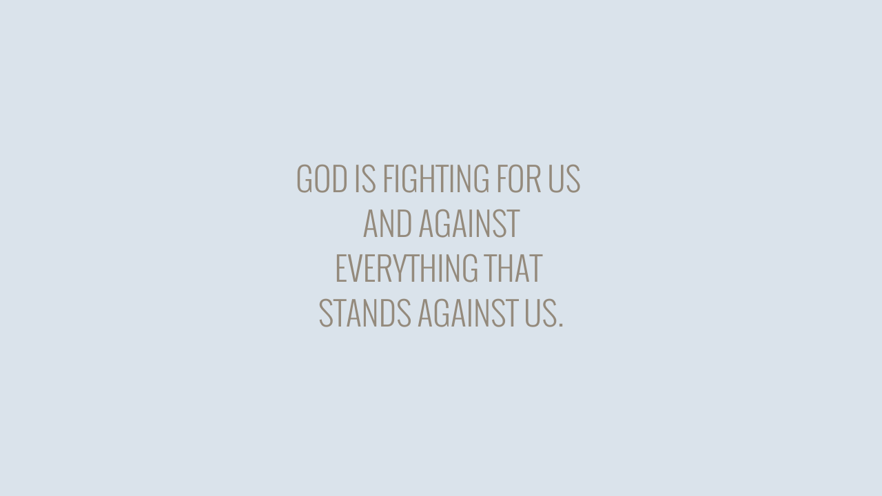 GOD IS FIGHTING FOR US