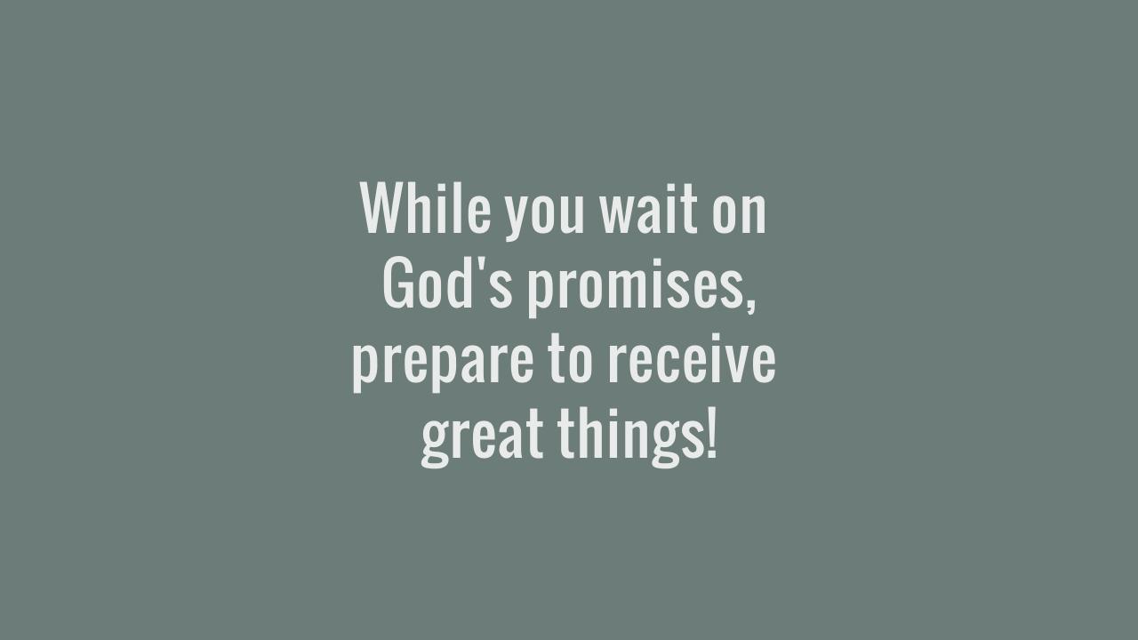 While you wait on God's promises