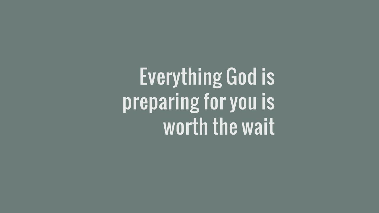 Everything God is preparing