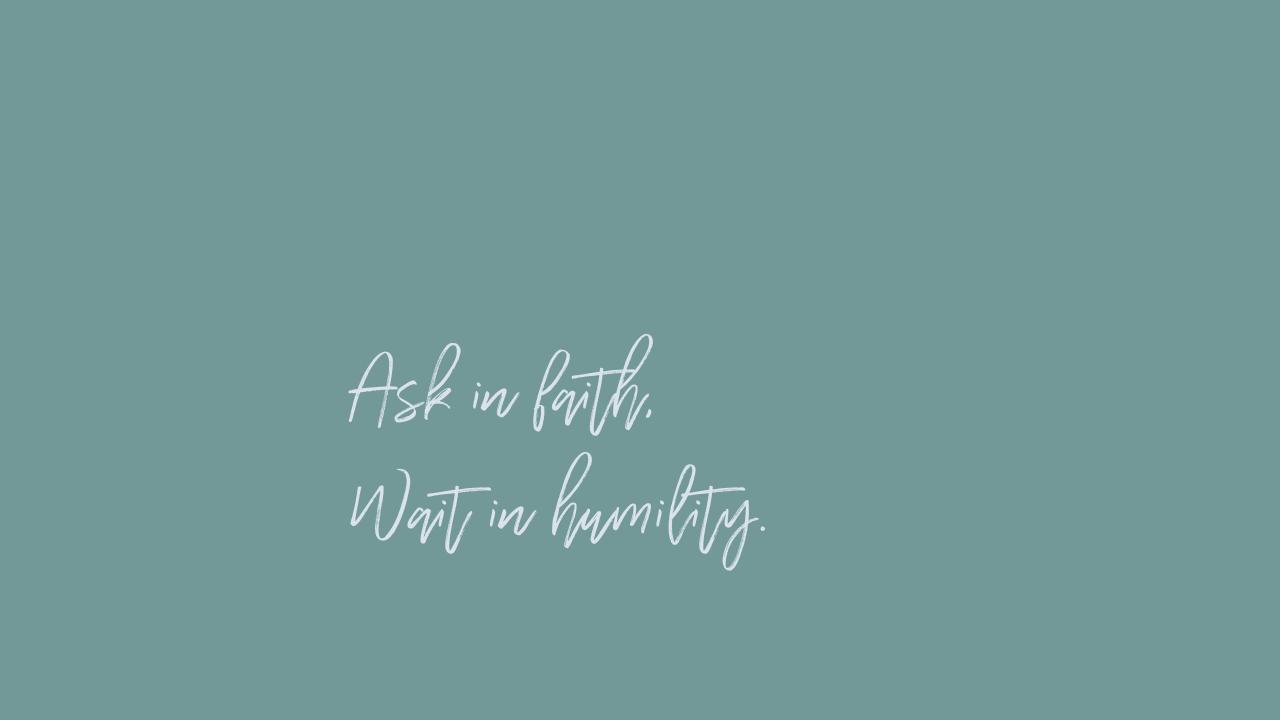Ask in faith,