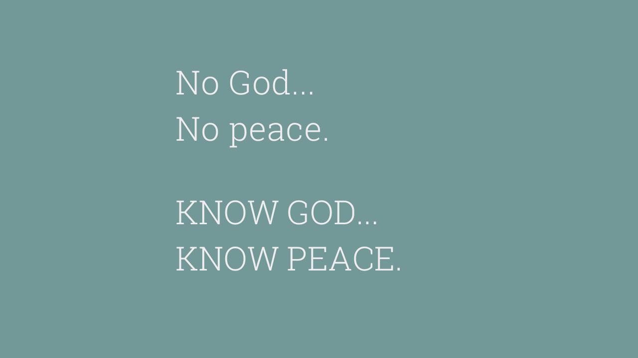 Know God… Know peace.
