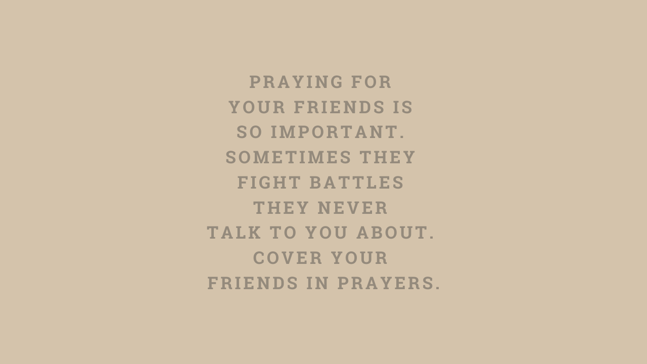 PRAYING FOR YOUR FRIENDS IS