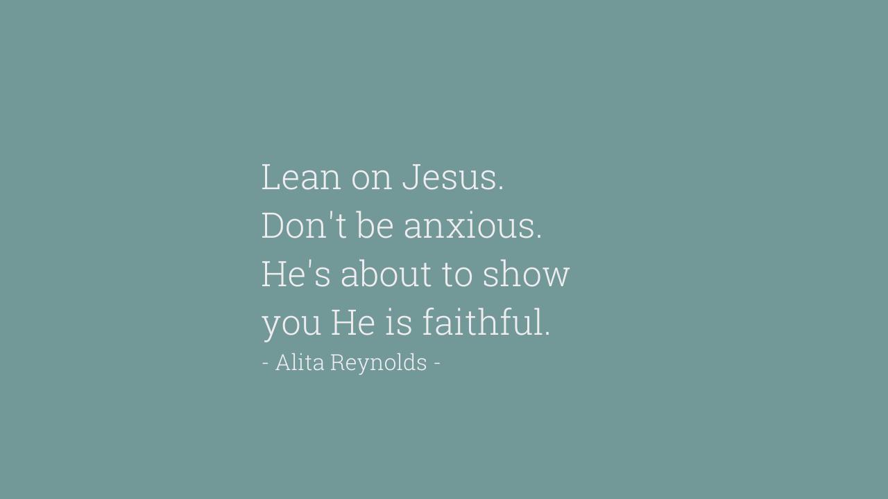 Lean on Jesus.