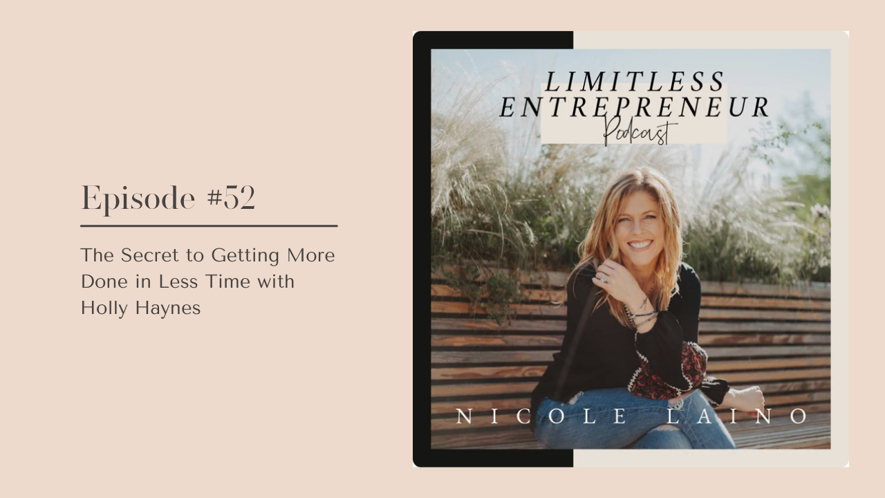 Limitless Entrepreneur Podcast Episode 52 The Secret to Getting More Done in Less Time with Holly Haynes