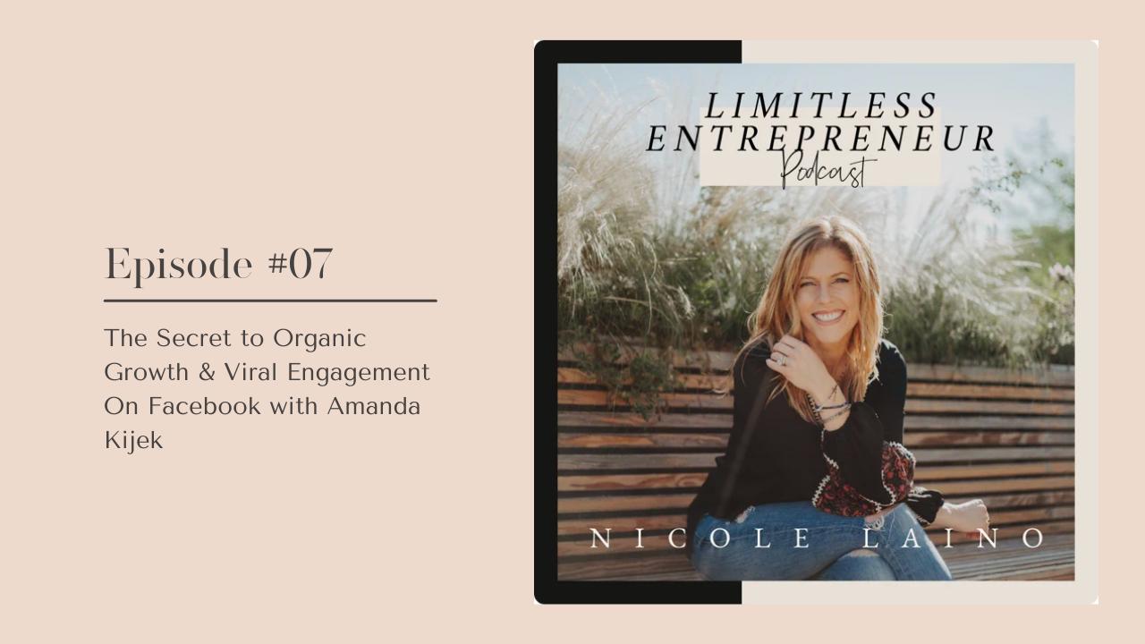 Limitless Entrepreneur Podcast Episode 07 The Secret to Organic Growth & Viral Engagement On Facebook with Amanda Kijek