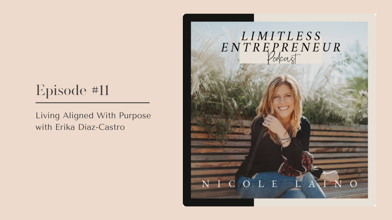 Limitless Entrepreneur Podcast Episode 11 Living Aligned With Purpose with Erika Diaz-Castro