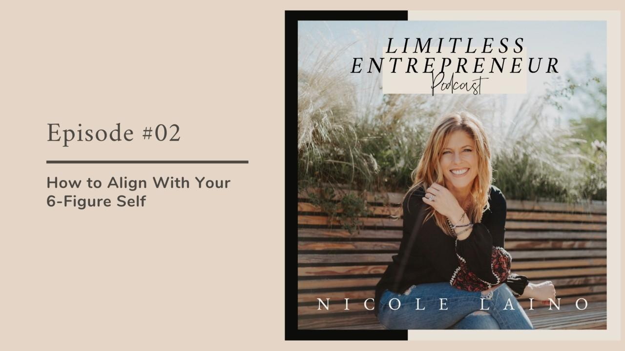 Limitless Entrepreneur Podcast Episode 02 How to Align With Your 6-Figure Self
