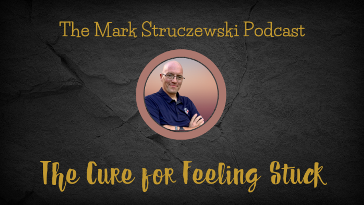 The Cure for Feeling Stuck