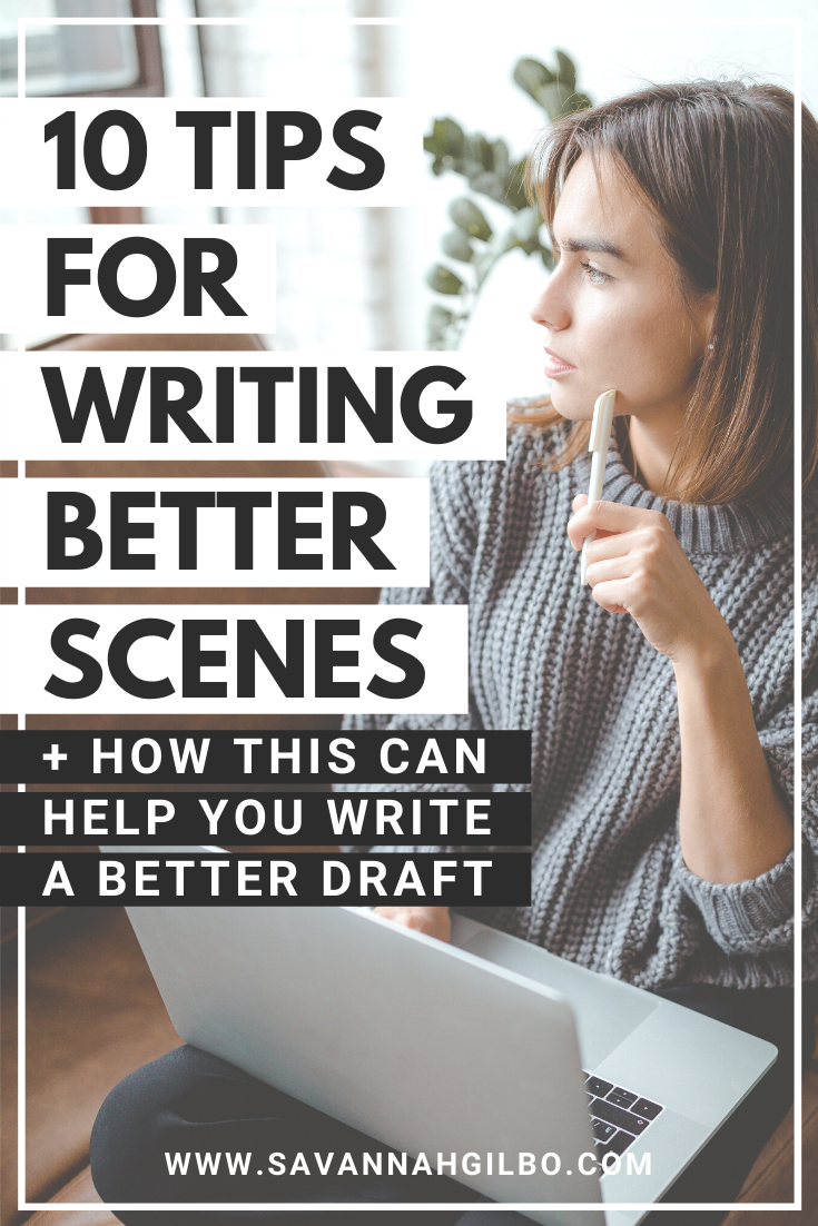 10 Tips for Writing Better Scenes | Savannah Gilbo - Want to learn how to write a book? The first step is learning how to write a scene that works. In this post, I'm sharing my top 10 tips for writing better scenes. Other writing tips included, too! #amwriting #writingcommunity #writingtips
