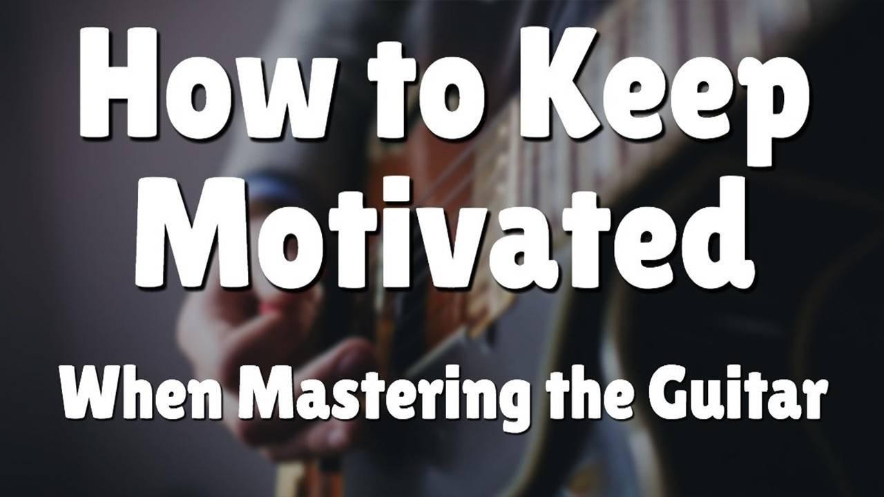 keep-motivated-mastering-guitar