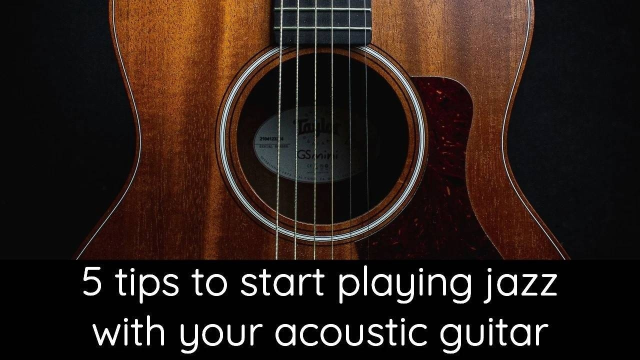 5 Tips To Start Playing Jazz With Your Acoustic Guitar