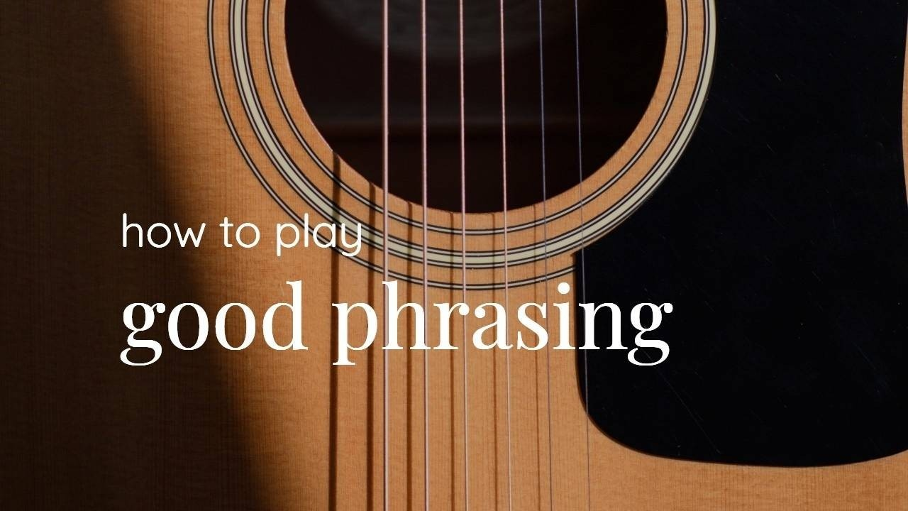 How to Play with Good Phrasing