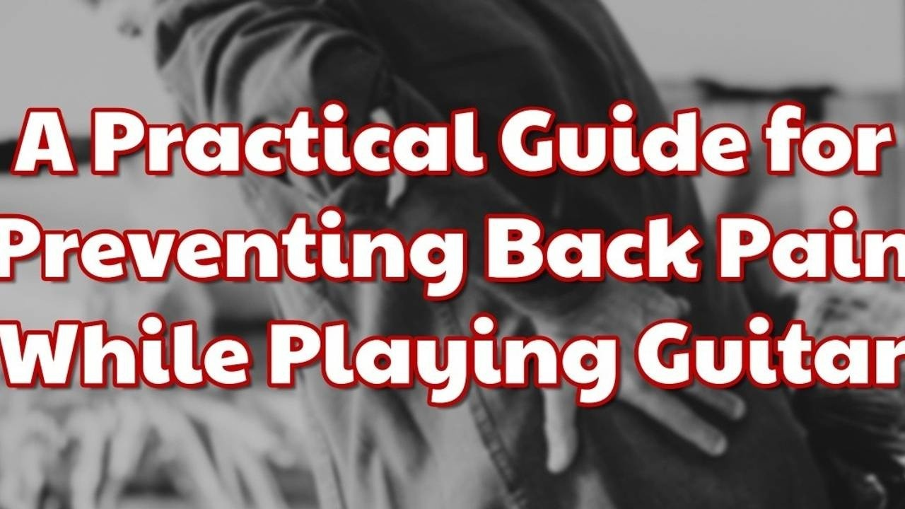A Practical Guide for Preventing Back Pain While Playing Guitar