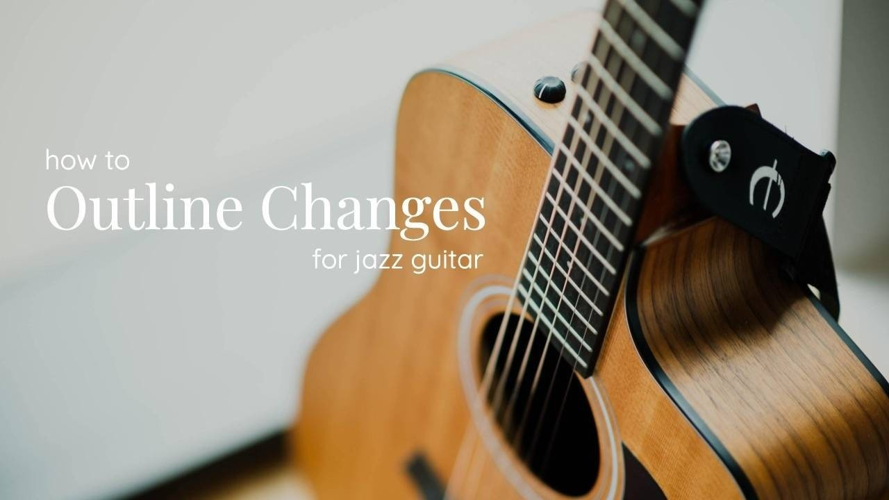 How to Outline the Changes for Jazz Guitar