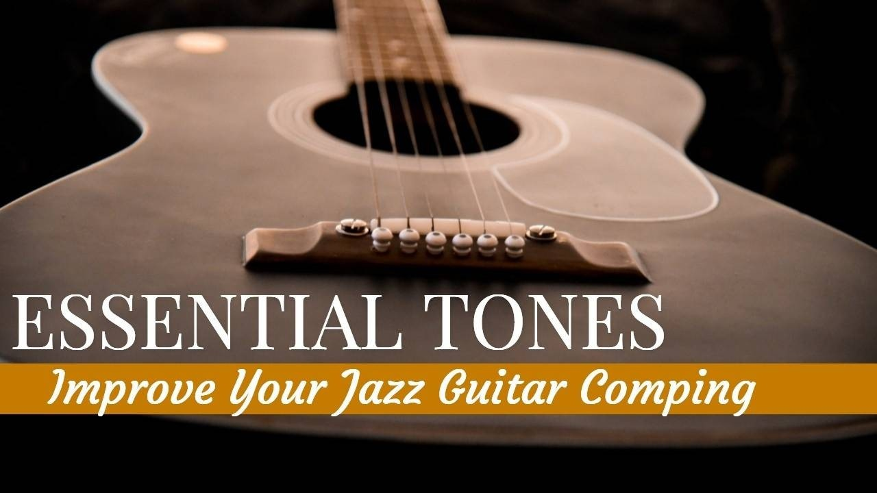 Improve Your Jazz Guitar Comping with Essential Tones