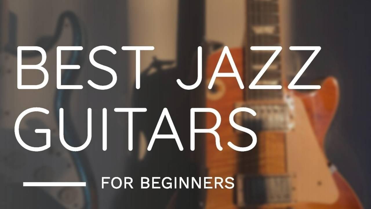 Best Jazz Guitars for Beginners