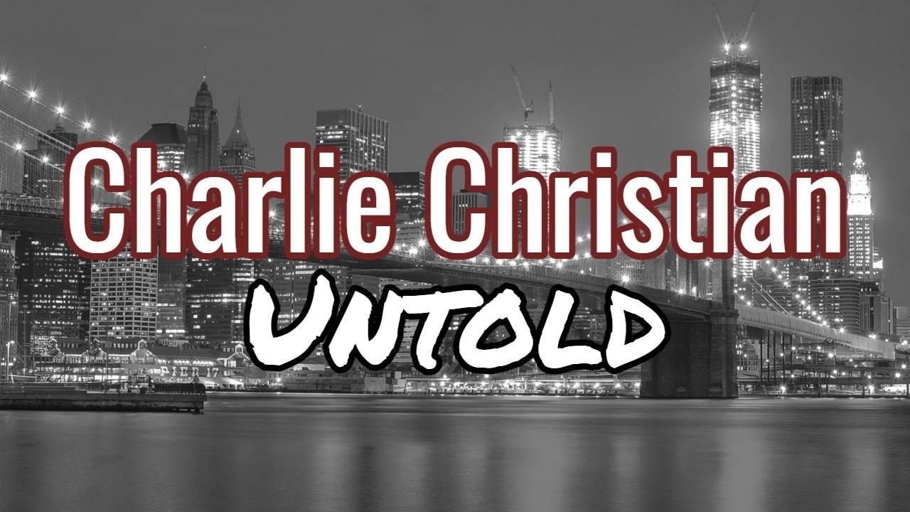 Charlie Christian Untold