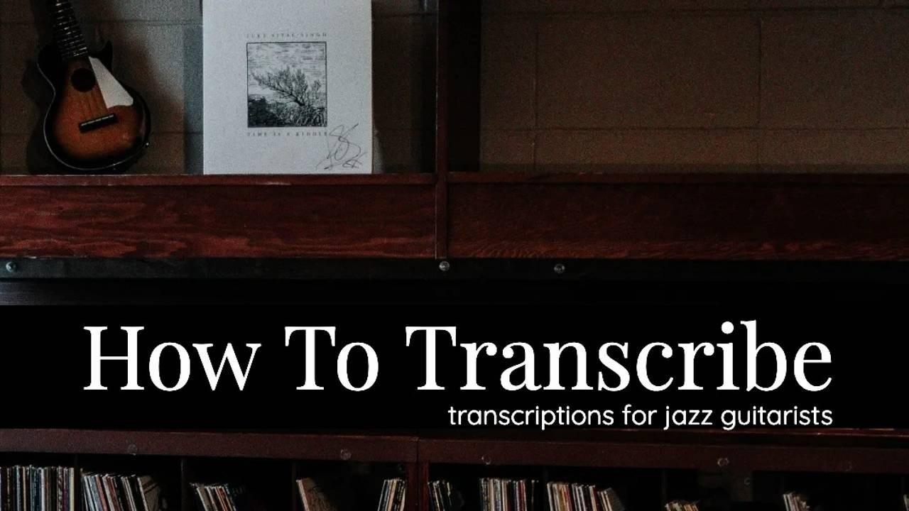 how-to-transcribe-jazz-guitar-transcriptions