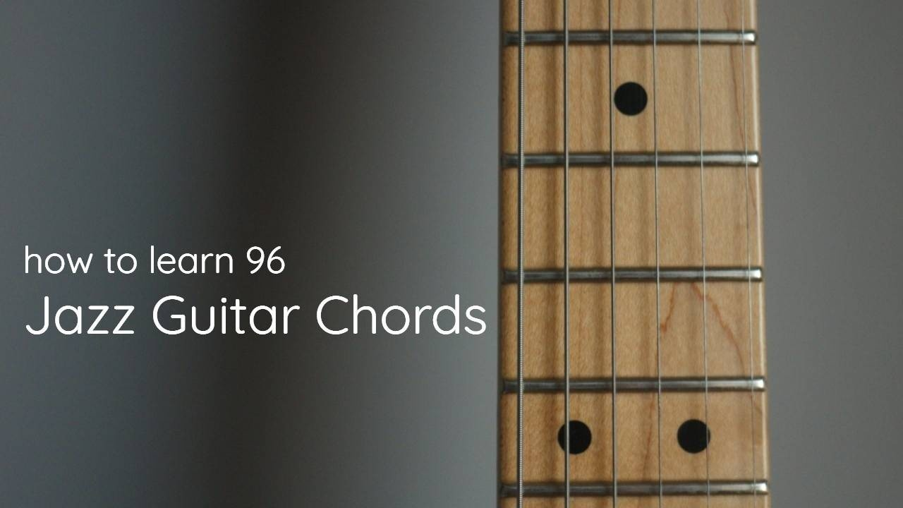 How to Learn 96 Jazz Guitar Chords