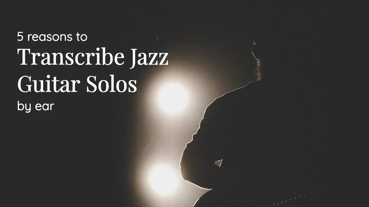 5 Reasons to Transcribe Jazz Guitar Solos by Ear