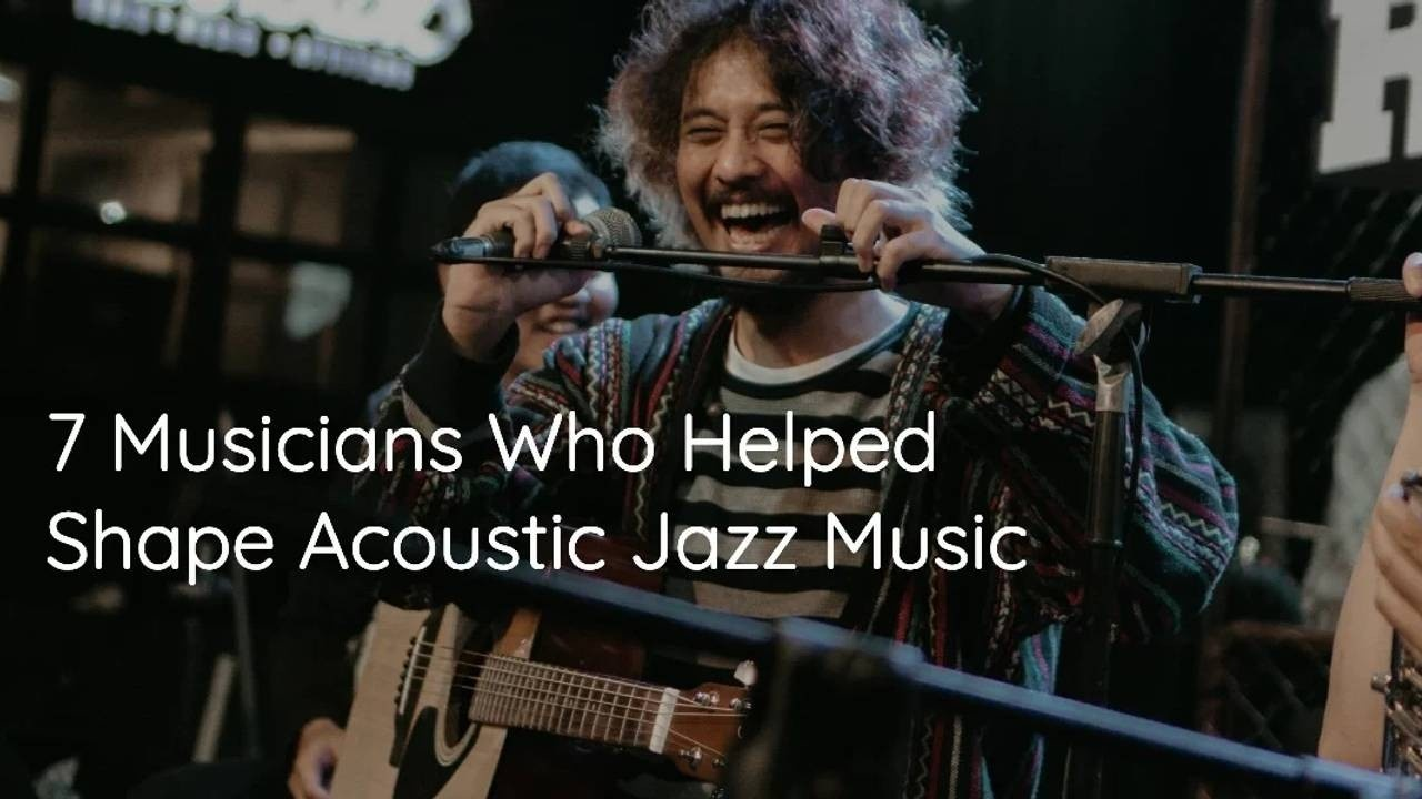 7 Musicians Who Helped to Shape Acoustic Jazz Music