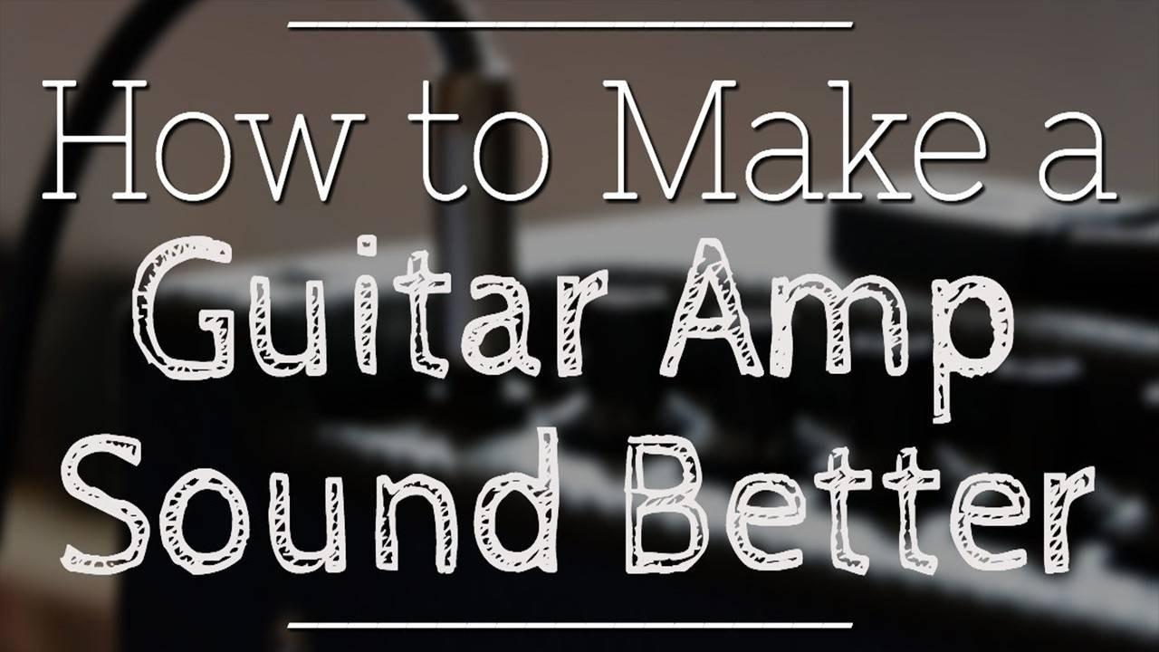 make-guitar-amp-sound-better